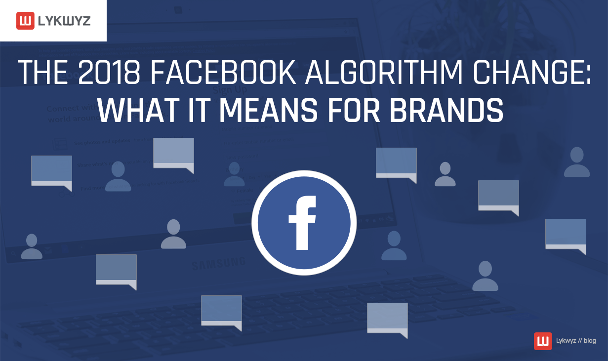 The 2018 Facebook Algorithm Change: What it Means for Brands