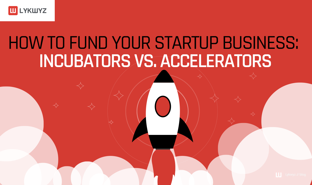 How to Fund Your Startup Business - Incubators vs Accelerators