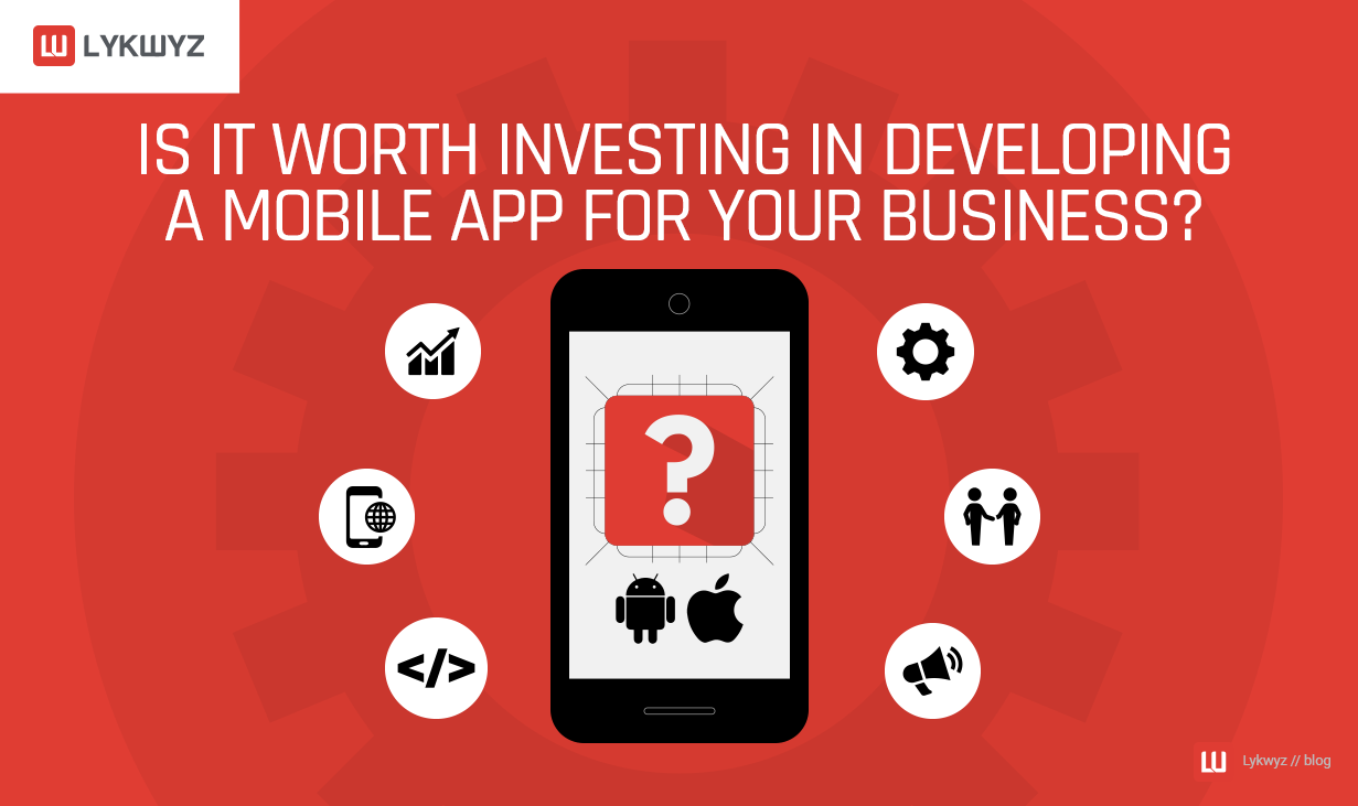 Is it Worth Investing in Developing a Mobile App for Your Business