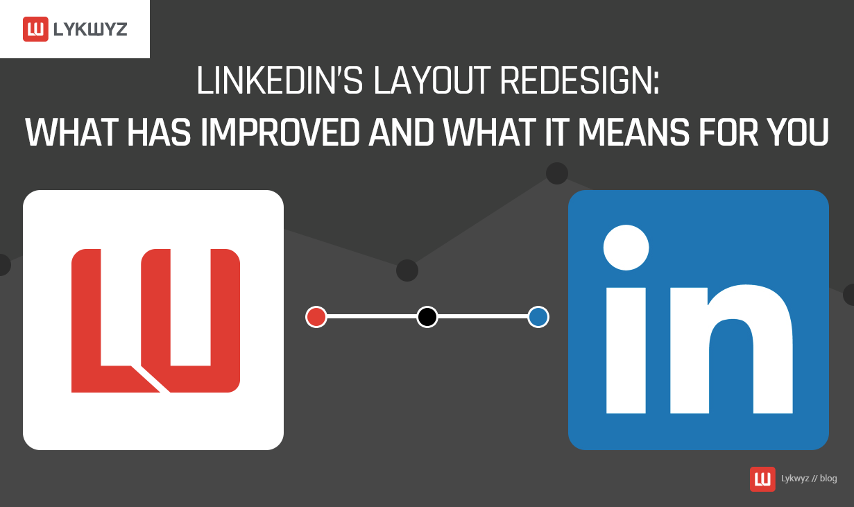 LinkedIn's Layout Redesign What has Improved and What It Means for You