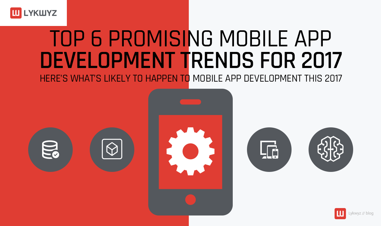 Top 6 Promising Mobile App Development Trends for 2017