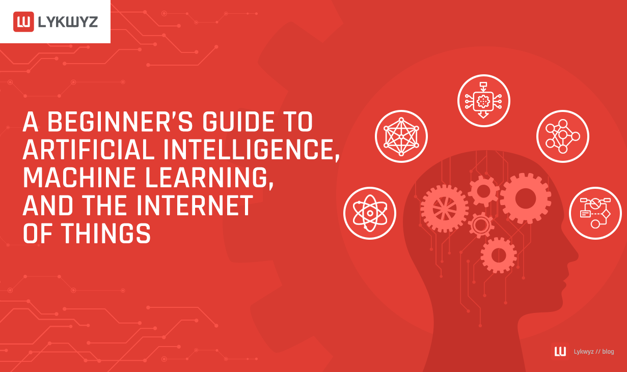 A Beginner's Guide to Artificial Intelligence, Machine Learning, and the Internet of Things